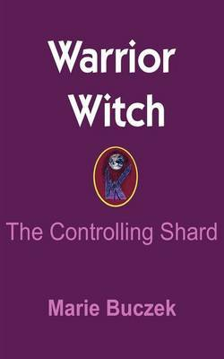 Warrior Witch: The Controlling Shard