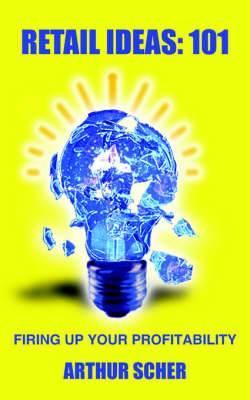 Retail Ideas: 101: Firing Up Your Profitability