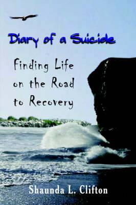 Diary of a Suicide: Finding Life on the Road to Recovery