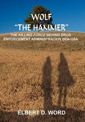 Wolf  the Hammer : The Killing Force Behind Drug Enforcement Administration Dea-USA