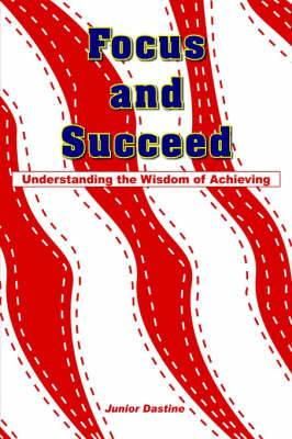 Focus and Succeed: Understanding the Wisdom of Achieving