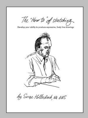 The 'How-To' of Sketching: Develop Your Ability to Produce Expressive, Lively Line Drawings