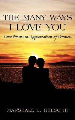 The Many Ways I Love You: Love Poems in Appreciation of Women