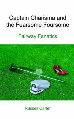 Captain Charisma and the Fearsome Foursome: Fairway Fanatics