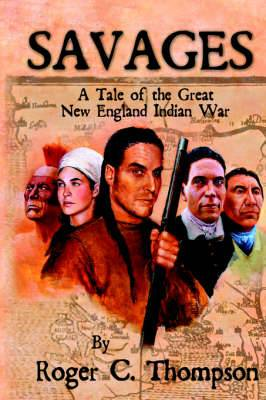 Savages: A Tale of the Great New England Indian War