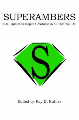 Superambers: 1001 Quotes to Inspire Greatness in All That You Do.