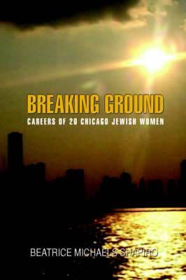 Breaking-Ground: Careers of 20 Chicago Jewish Women