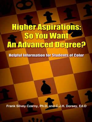 Higher Aspirations: So You Want An Advanced Degree?: Helpful Information for Students of Color