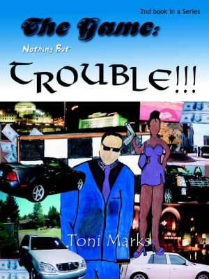 The Game: Nothing But Trouble: 2nd Book in a Series