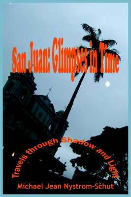 San Juan: Glimpses In Time: (Travels Through Shadow and Light)