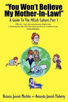 You Won't Believe My Mother-In-Law!  A Guide To The MILish Culture: Part 1