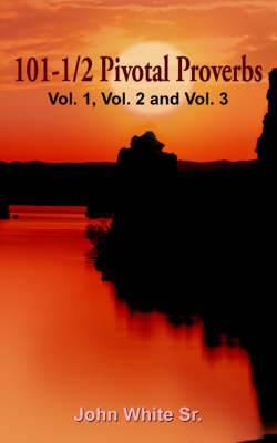 101-1/2 Pivotal Proverbs: Vol. 1 & Vol. 2