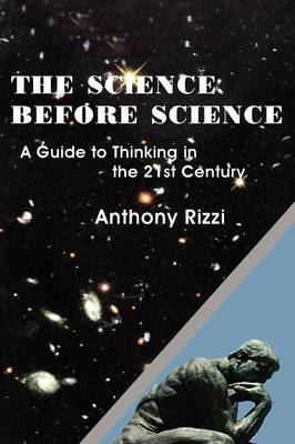 The Science Before Science: A Guide to Thinking in the 21st Century