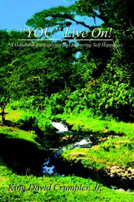 YOU  Live On!: *A Handbook for Enjoying and Mastering Self Happiness