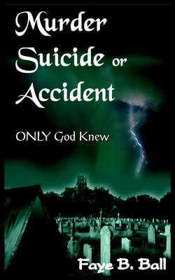 Murder Suicide or Accident: ONLY God Knew