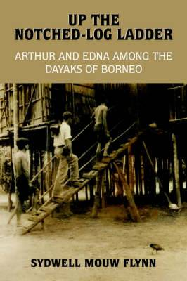 Up the Notched-Log Ladder: Arthur and Edna Among the Dayaks of Borneo