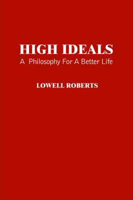 High Ideals: A Philosophy for A Better Life