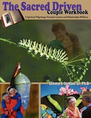The Sacred Driven Couple Workbook: A Spiritual Pilgrimage Towards Creative and Relationship Wellness