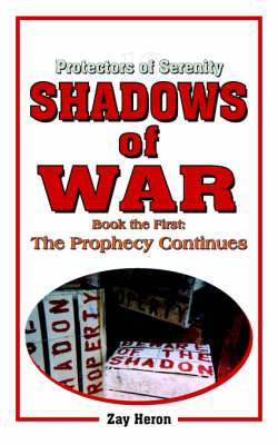 Protectors of Serenity - Shadows of War: Book the First: The Prophecy Continues