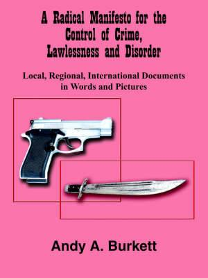 A Radical Manifesto for the Control of Crime, Lawlessness and Disorder: Local, Regional, International Documents in Words and Pictures