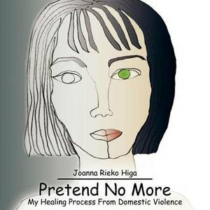 Pretend No More: My Healing Process From Domestic Violence