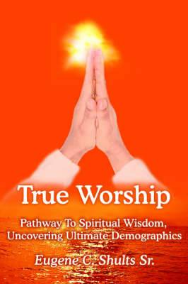 True Worship: Pathway To Spiritual Wisdom, Uncovering Ultimate Demographics