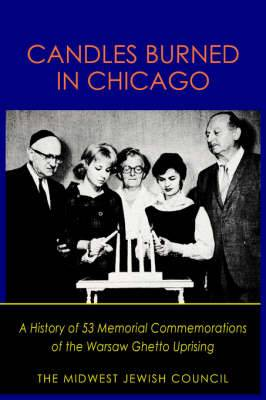 Candles Burned in Chicago: A History of 53 Memorial Commemorations of the Warsaw Ghetto Uprising