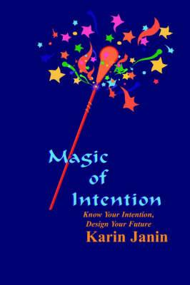 Magic of Intention: Know Your Intention, Design Your Future