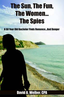 The Sun, The Fun, The Women...The Spies: A 50 Year Old Bachelor Finds Romance...And Danger