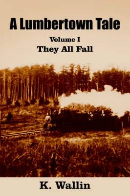 A Lumbertown Tale: Volume I They All Fall