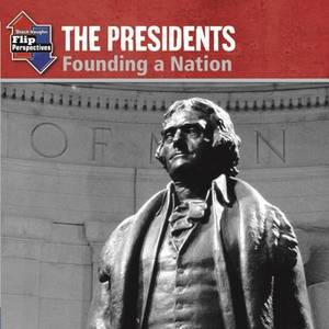 The Presidents: Founding a Nation/Reshaping a Nation