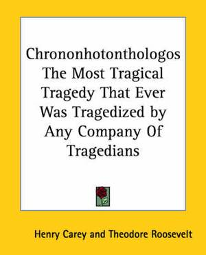 Chrononhotonthologos The Most Tragical Tragedy That Ever Was Tragedized by Any Company Of Tragedians