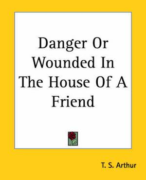 Danger Or Wounded In The House Of A Friend