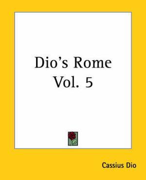 Dio's Rome: v. 5