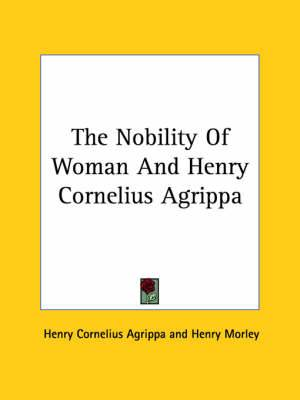 The Nobility of Woman and Henry Cornelius Agrippa