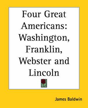 Four Great Americans: Washington, Franklin, Webster and Lincoln