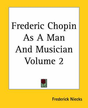 Frederic Chopin As A Man And Musician Volume 2