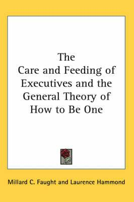 The Care and Feeding of Executives and the General Theory of How to Be One