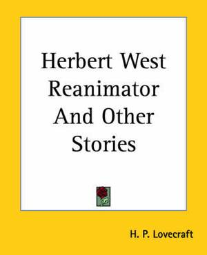 Herbert West Reanimator And Other Stories