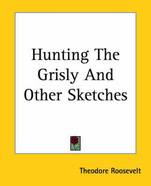 Hunting The Grisly And Other Sketches