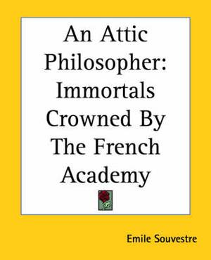 An Attic Philosopher: Immortals Crowned By The French Academy