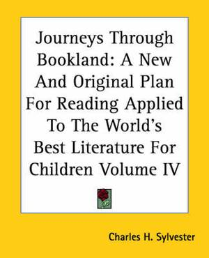 Journeys Through Bookland: A New And Original Plan For Reading Applied To The World's Best Literature For Children Volume IV