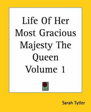 Life Of Her Most Gracious Majesty The Queen Volume 1