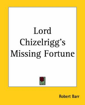 Lord Chizelrigg's Missing Fortune