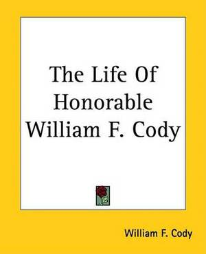 The Life Of Honorable William F. Cody