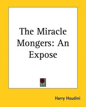 The Miracle Mongers: An Expose