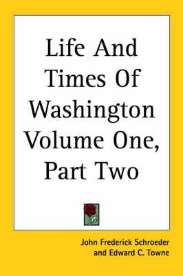 Life And Times Of Washington Volume One, Part Two