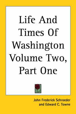 Life And Times Of Washington Volume Two, Part One