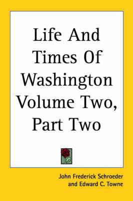 Life And Times Of Washington Volume Two, Part Two