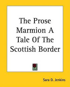 The Prose Marmion A Tale Of The Scottish Border